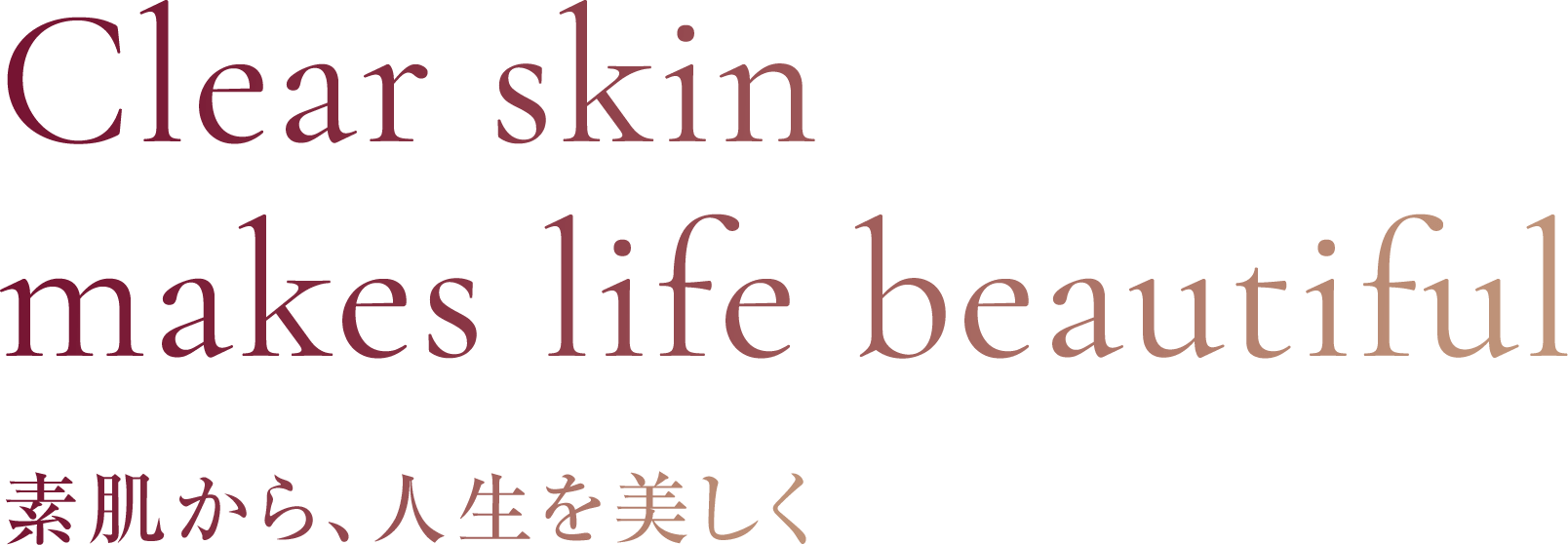 Clear skin makes life beautiful 素肌から、人生を美しく